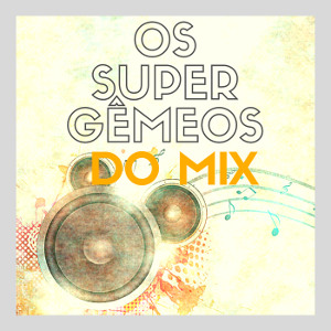 Os Super Gêmeos do Mix